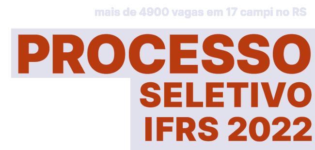 Processo Seletivo IFRS 2022/1 - Ir para Página Inicial